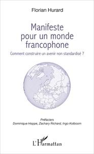 Florian Hurard - Manifeste pour un monde francophone - Comment construire un avenir non standardisé ?.
