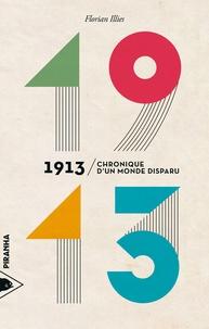 Florian Illies et Frédéric Joly - 1913 - Chronique d'un monde disparu.
