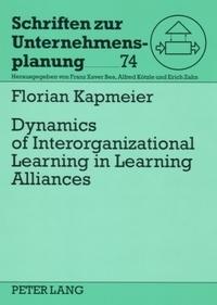 Florian Kapmeier - Dynamics of Interorganizational Learning in Learning Alliances.