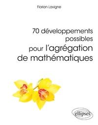 Florian Lavigne - 70 développements possibles pour l'agrégation de mathématiques.