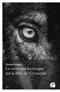 Florian Lavigne - La vérité par les images sur la Bête du Gévaudan.