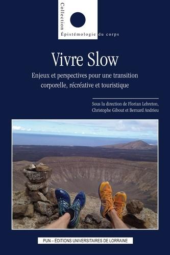 Florian Lebreton et Christophe Gibout - Vivre Slow - Enjeux et perspectives pour une transition corporelle, récréative et touristique.