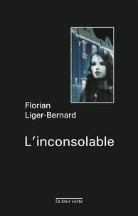 Florian Liger-Bernard - L'inconsolable.