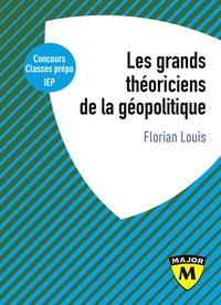 Florian Louis - Les grands théoriciens de la géopolitique - De quoi la géopolitique est-elle le nom ?.