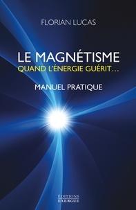 Florian Lucas - Le magnétisme - Quand l'énergie guérit....