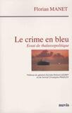 Florian Manet - Le crime en bleu - Essai de thalassopolitique.