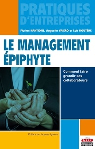 Florian Mantione et Augustin Valero - Le management épiphyte - Comment faire grandir ses collaborateurs.
