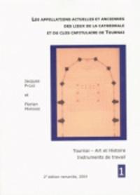 Florian Mariage et Jacques Pycke - Les appellations actuelles et anciennes des lieux de la cathédrale et du clos capitulaire de Tournai.
