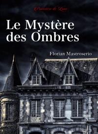 Florian Mastroserio - Le mystère des ombres.