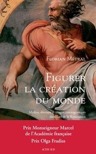 Figurer la création du monde - Mythes, discours et images cosmogoniques dans lart de la Renaissance.pdf