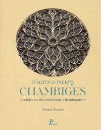 Florian Meunier - Martin et Pierre Chambiges - Architectes des cathédrales flamboyantes.