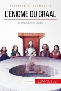 Florian Paret et  50Minutes.fr - Grandes Enigmes  : L'énigme du Graal - La relique aux mille visages.