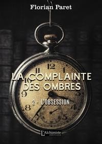 Florian Paret - La complainte des ombres Tome 2 : L'obsession.