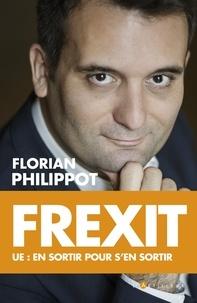 Florian Philippot - Frexit - ue : en sortir pour s'en sortir.