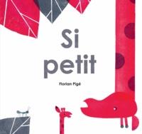 Florian Pigé - Si petit.
