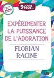 Florian Racine - 9 jours pour expérimenter la puissance de l´adoration.