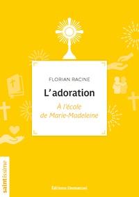 Florian Racine - L'adoration - A l'école de Marie-Madeleine.