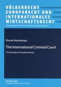 Florian Razesberger - The International Criminal Court - The Principle of Complementarity.