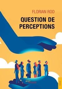 Florian Rod - Question de perceptions.