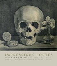 Florian Rodari - Impressions fortes - L'estampe en 100 chefs-d'oeuvre - Collection de la Fondation William Cuendet & Atelier de Saint-Prex.