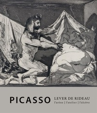 Florian Rodari - Picasso, Lever de rideau - L'atelier, l'arène, l'alcove.