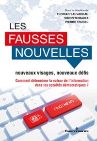 Florian Sauvageau et Simon Thibault - Les fausses nouvelles, nouveaux visages, nouveaux défis - Comment déterminer la valeur de l'information dans les sociétés démocratiques ?.