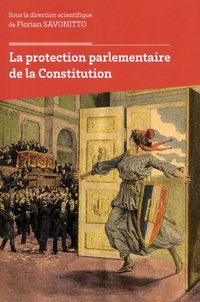 Florian Savonitto - La protection parlementaire de la Constitution.