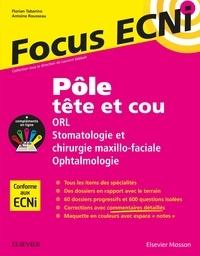 Florian Tabarino et Antoine Rousseau - Pôle tête et cou : ORL Stomatologie et chirurgie maxillo-faciale, Ophtalmologie - Apprendre et raisonner pour les ECNi.