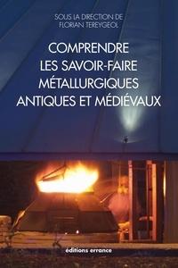 Florian Téreygeol - Comprendre les savoir-faire métallurgiques antiques et médiévaux.