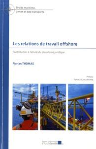 Florian Thomas - Les relations de travail offshore - Contribution à l'étude du pluralisme juridique.
