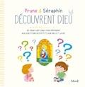Florian Thouret et Karine-Marie Amiot - Prune et Séraphin découvrent Dieu - De vraies histoires pour répondre aux questions des petits sur Dieu et la vie.