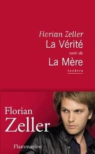 Florian Zeller - La Vérité ; La Mère.