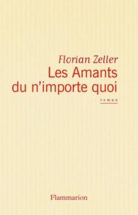 Florian Zeller - Les Amants du n'importe quoi.