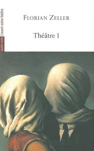 Florian Zeller - Théâtre - Volume 1, Le Manège, L'autre, Si tu mourais..., Elle t'attend, La Vérité, La Mère, Le Père.
