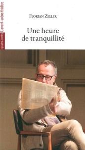 Florian Zeller - Une heure de tranquillité.