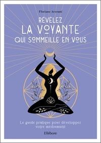 Floriane Arzouni - Révélez la voyante qui sommeille en vous - Le guide pratique pour développer votre médiumnité.