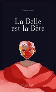 Floriane Joseph - La Belle est la Bête.