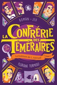 Floriane Turmeau - La Confrérie des Téméraires Tome 3 : La trahison de L. Astrusif.