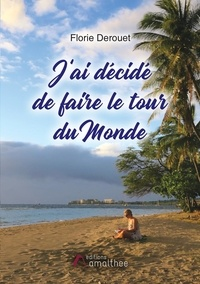 Florie Derouet - J'ai décidé de faire le tour du monde.