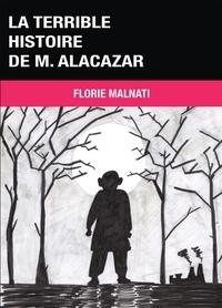 Florie Malnati - La terrible histoire de M. Alacazar.
