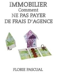 Florie  PASCUAL - IMMOBILIER COMMENT NE PAS PAYER DE FRAIS D'AGENCE.