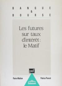 Florin Aftalion et Patrice Poncet - Les futures sur taux d'intérêt, le MATIF.