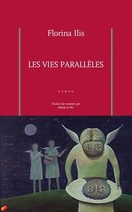 Florina Ilis - Les vies parallèles.