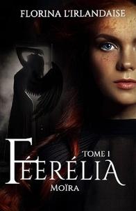Florina l'Irlandaise - Féerélia Tome 1 - Moïra.