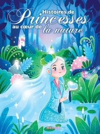 Florine Thonard et Virginie Piatti - Histoires de Princesses au coeur de la nature.
