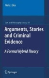 Floris-J Bex - Arguments, Stories and Criminal Evidence - A Formal Hybrid Theory.