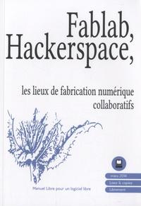 Floss Manuals Francophone - Fablab, Hackerspace - Les lieux de fabrication numériques collaboratifs.