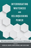 Floyd Cobb et Nicole m. Joseph - Interrogating Whiteness and Relinquishing Power - White Faculty's Commitment to Racial Consciousness in STEM Classrooms.