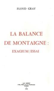 Floyd Francis Gray - La balance de Montaigne - Exagium/Essai.