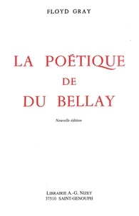 Floyd Francis Gray - La poétique de Du Bellay.